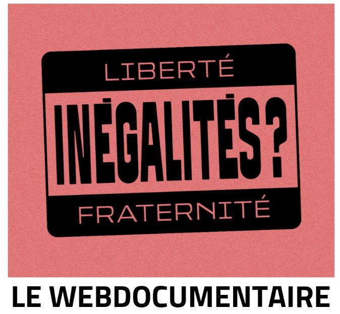 """visuel webdocumentaire """"Liberté, inégalités ?, fraternité"""""""